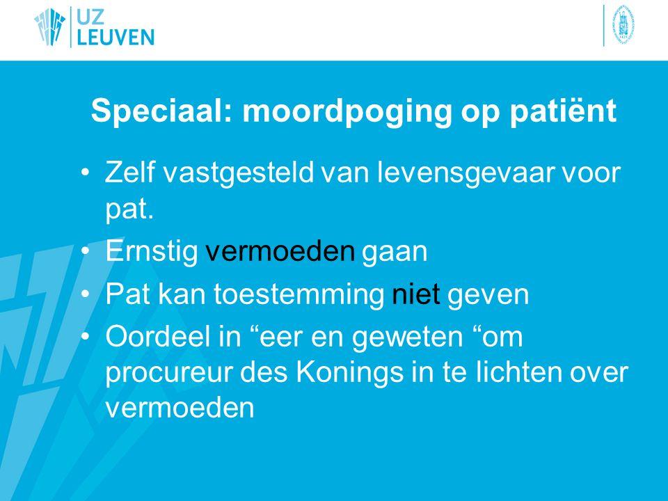 Speciaal: moordpoging op patiënt Zelf vastgesteld van levensgevaar voor pat.