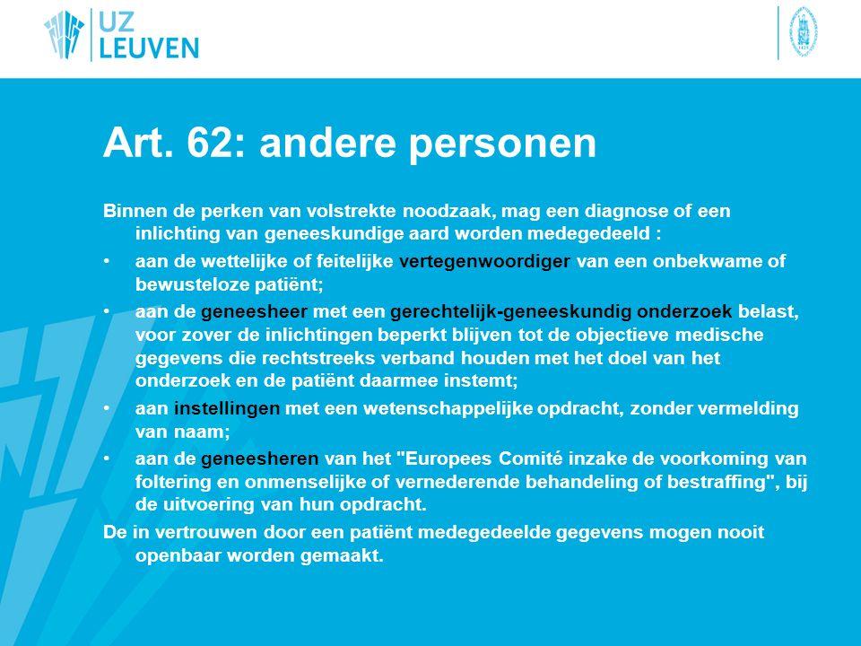 Art. 62: andere personen Binnen de perken van volstrekte noodzaak, mag een diagnose of een inlichting van geneeskundige aard worden medegedeeld : aan