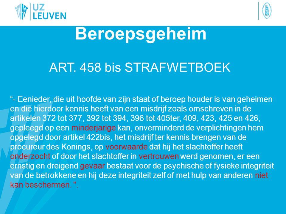 """ART. 458 bis STRAFWETBOEK """"- Eenieder, die uit hoofde van zijn staat of beroep houder is van geheimen en die hierdoor kennis heeft van een misdrijf zo"""