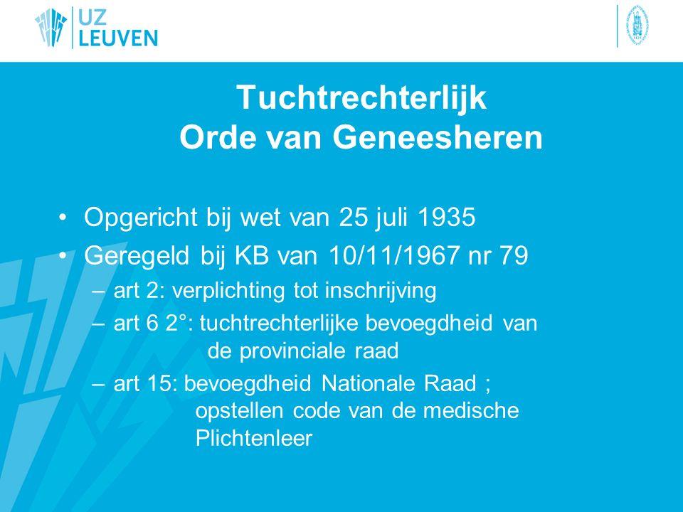 Tuchtrechterlijk Orde van Geneesheren Opgericht bij wet van 25 juli 1935 Geregeld bij KB van 10/11/1967 nr 79 –art 2: verplichting tot inschrijving –a
