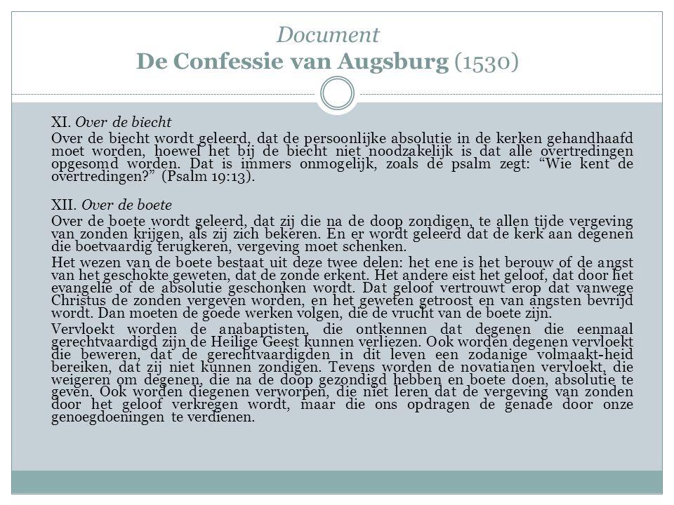 Document De Confessie van Augsburg (1530) XI. Over de biecht Over de biecht wordt geleerd, dat de persoonlijke absolutie in de kerken gehandhaafd moet
