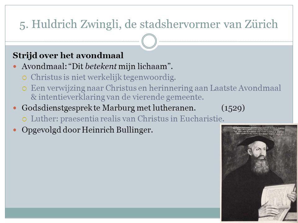 """5. Huldrich Zwingli, de stadshervormer van Zürich Strijd over het avondmaal Avondmaal: """"Dit betekent mijn lichaam"""".  Christus is niet werkelijk tegen"""