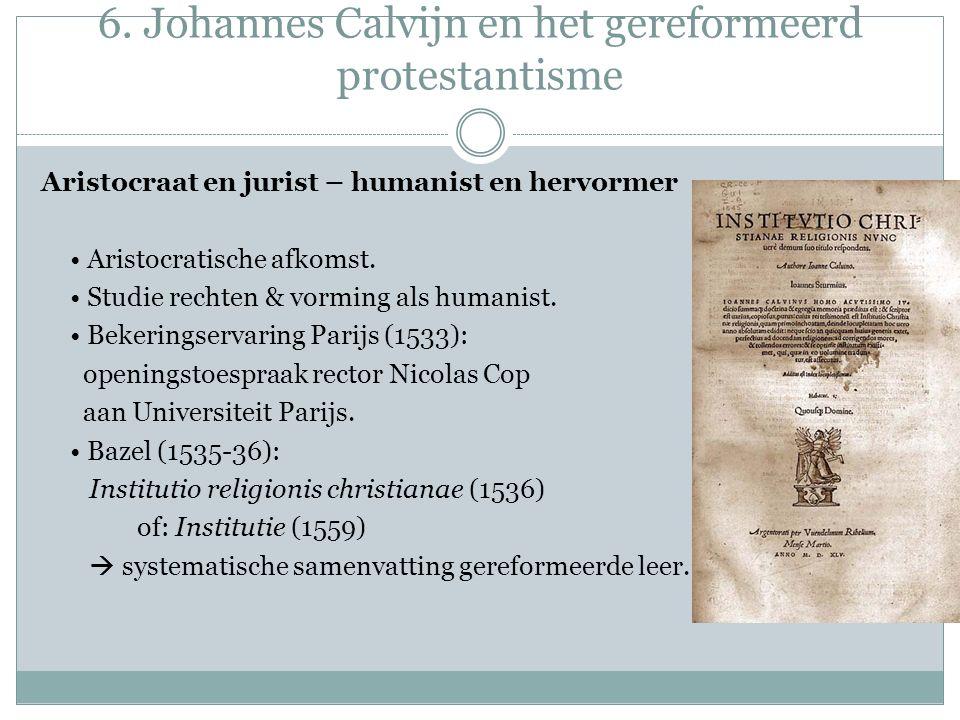 6. Johannes Calvijn en het gereformeerd protestantisme Aristocraat en jurist – humanist en hervormer Aristocratische afkomst. Studie rechten & vorming