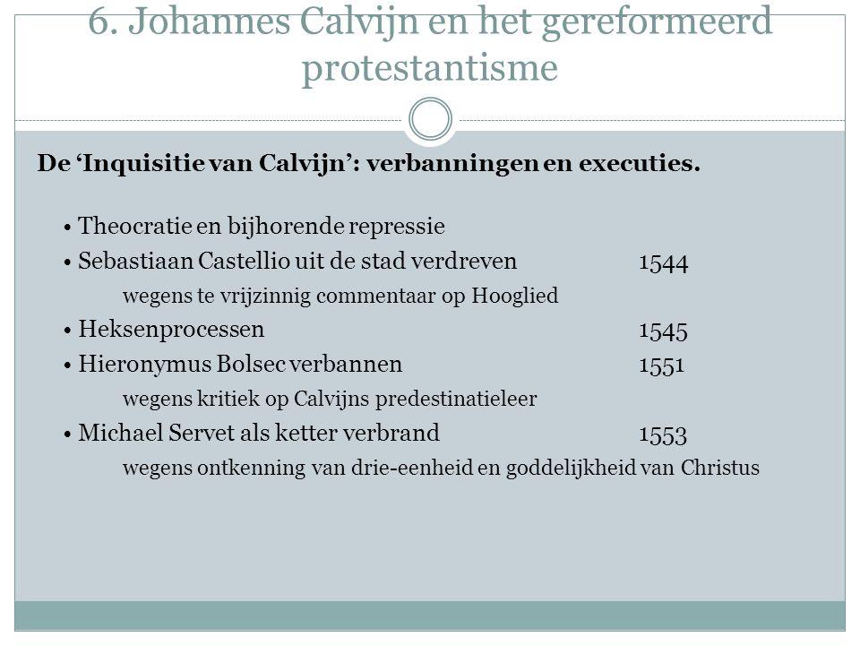 6. Johannes Calvijn en het gereformeerd protestantisme De 'Inquisitie van Calvijn': verbanningen en executies. Theocratie en bijhorende repressie Seba