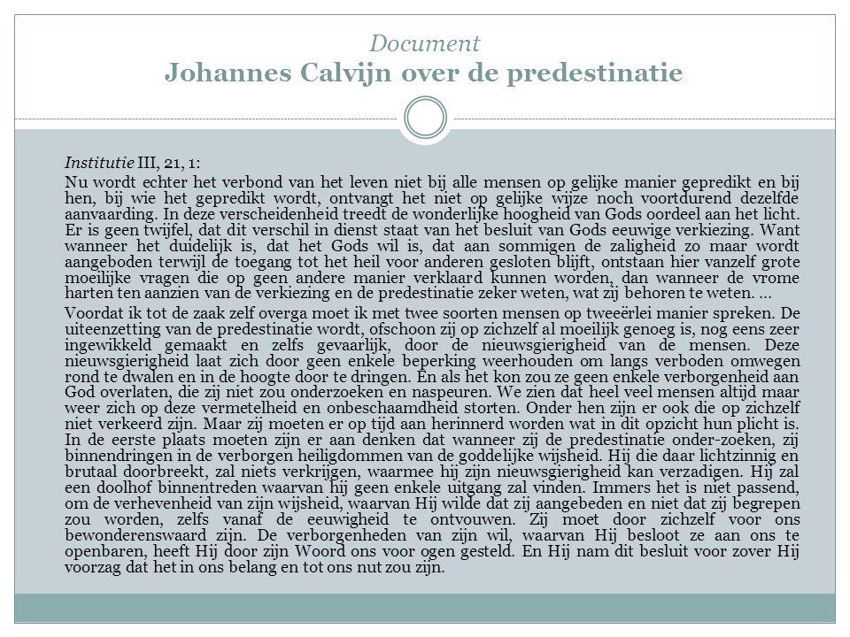 Document Johannes Calvijn over de predestinatie Institutie III, 21, 1: Nu wordt echter het verbond van het leven niet bij alle mensen op gelijke manie