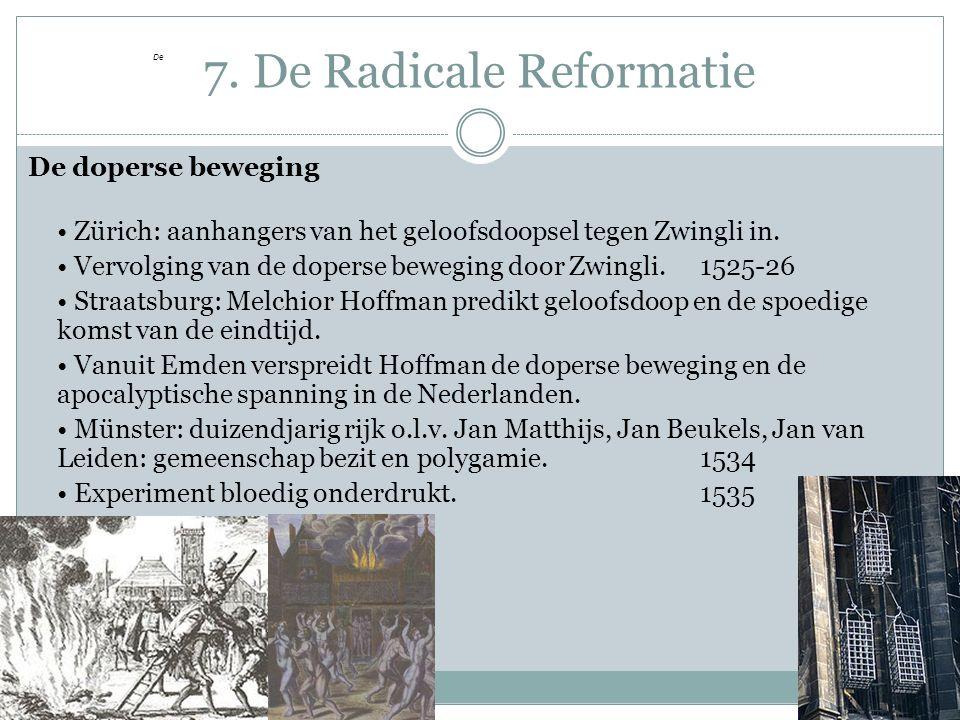 7. De Radicale Reformatie De doperse beweging Zürich: aanhangers van het geloofsdoopsel tegen Zwingli in. Vervolging van de doperse bewegingdoor Zwing