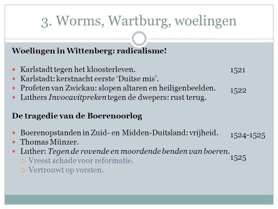 3. Worms, Wartburg, woelingen Woelingen in Wittenberg: radicalisme! Karlstadt tegen het kloosterleven. Karlstadt: kerstnacht eerste 'Duitse mis'. Prof