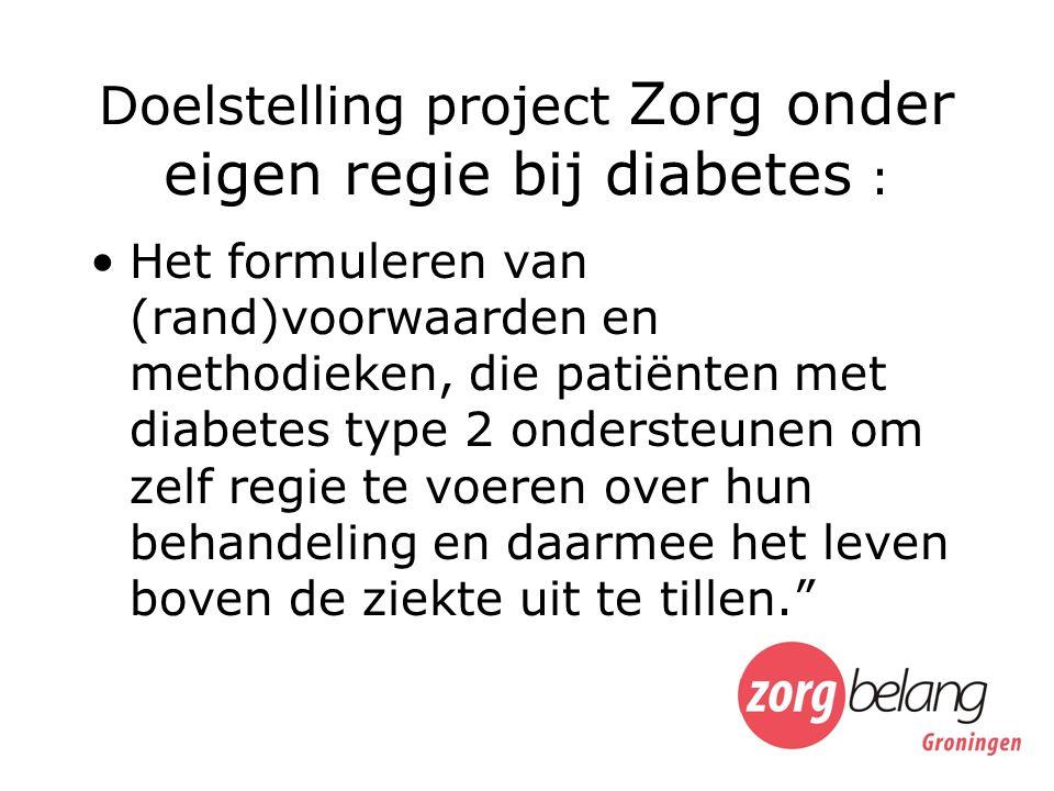 Doelstelling project Zorg onder eigen regie bij diabetes : Het formuleren van (rand)voorwaarden en methodieken, die patiënten met diabetes type 2 ondersteunen om zelf regie te voeren over hun behandeling en daarmee het leven boven de ziekte uit te tillen.