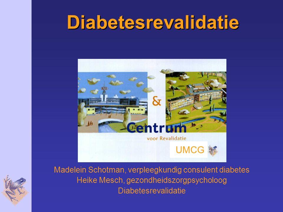 Diabetesrevalidatie Madelein Schotman, verpleegkundig consulent diabetes Heike Mesch, gezondheidszorgpsycholoog Diabetesrevalidatie 2 november 2006 UM