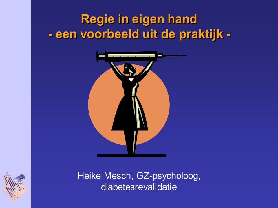 Regie in eigen hand - een voorbeeld uit de praktijk - Heike Mesch, GZ-psycholoog, diabetesrevalidatie
