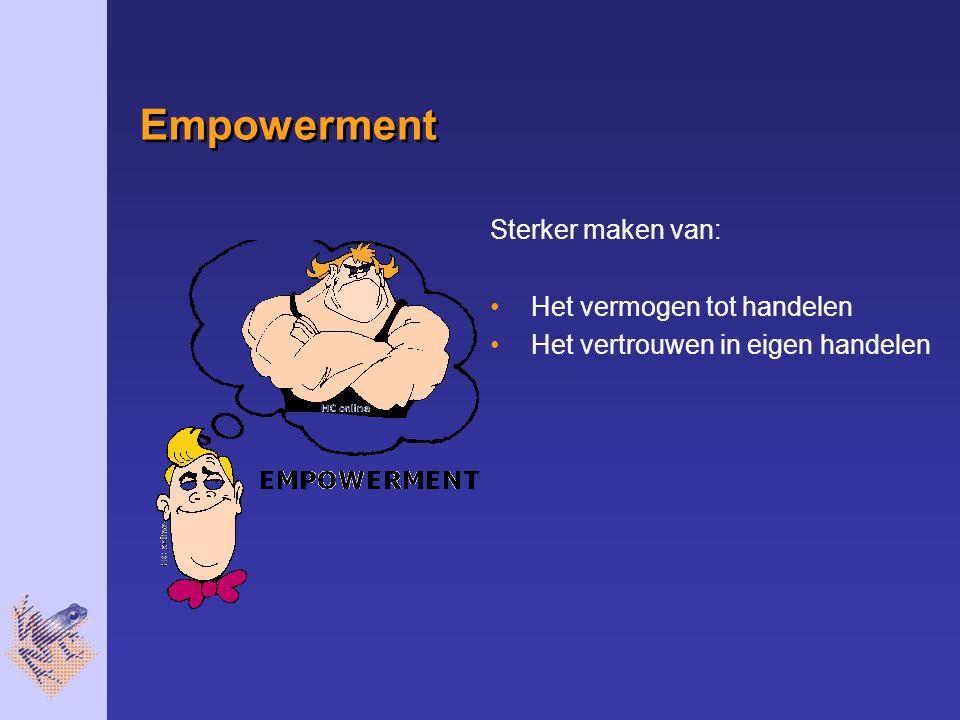 Empowerment Sterker maken van: Het vermogen tot handelen Het vertrouwen in eigen handelen