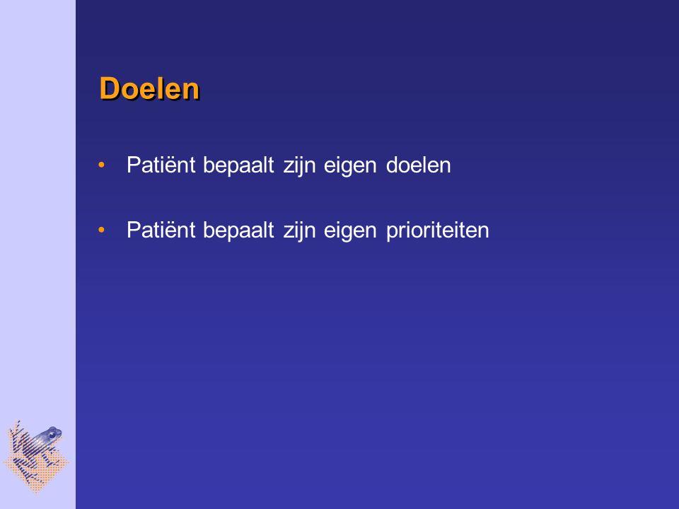 Doelen Patiënt bepaalt zijn eigen doelen Patiënt bepaalt zijn eigen prioriteiten
