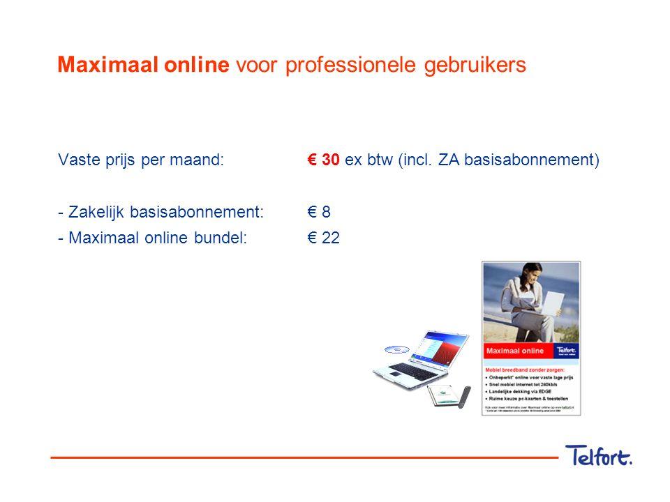 Maximaal online voor professionele gebruikers Vaste prijs per maand:€ 30 ex btw (incl. ZA basisabonnement) - Zakelijk basisabonnement: € 8 - Maximaal
