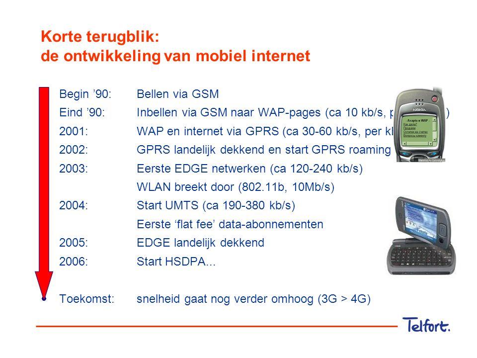 Korte terugblik: de ontwikkeling van mobiel internet  Begin '90: Bellen via GSM  Eind '90: Inbellen via GSM naar WAP-pages (ca 10 kb/s, per minuut)