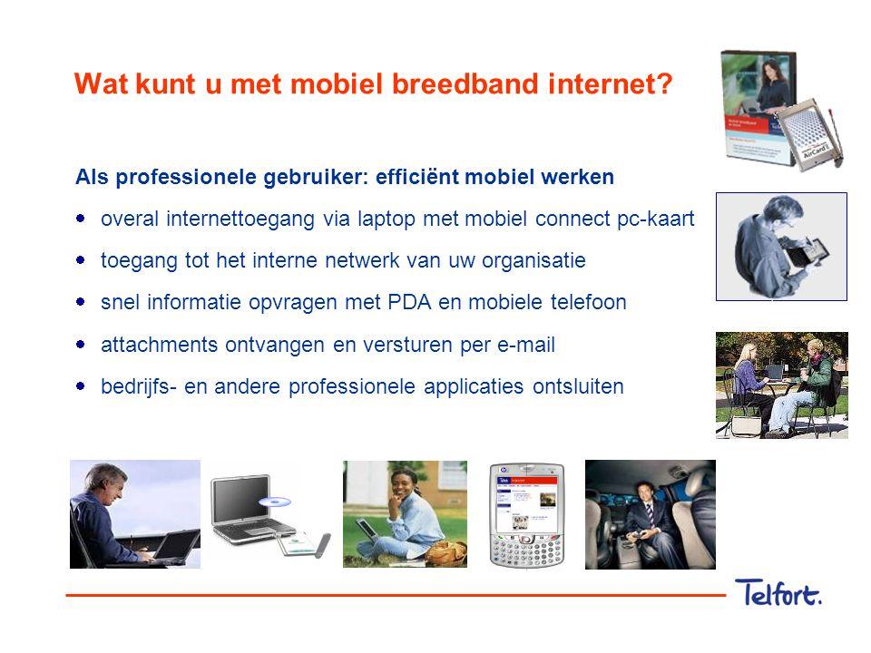 Breedband van Telfort Mobiel breedband via EDGE 1.Landelijk dekkend EDGE netwerk 2.Bijna dezelfde snelheden als UMTS (tot 240kb/s) 3.Scherpe prijs voor vrijwel onbeperkte bundel 4.Al bijna 150 EDGE-toestellen in de markt Plus:  Vrijwel dezelfde diensten als UMTS  Stabiel en betrouwbaar  Standaard voor bestaande (GPRS) klanten - eenvoudig / standaard abonnement aansluiten - geen nieuwe simkaart nodig - geen aparte instellingen nodig (werkt als GPRS)