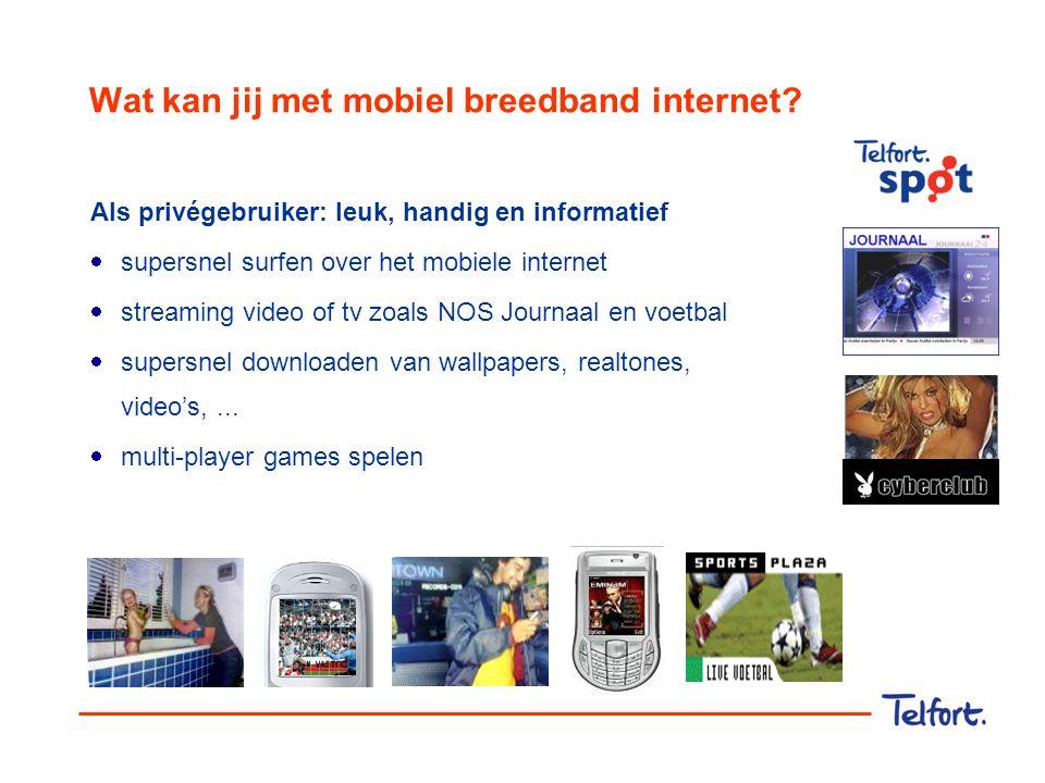 Wat kan jij met mobiel breedband internet? Als privégebruiker: leuk, handig en informatief  supersnel surfen over het mobiele internet  streaming vi