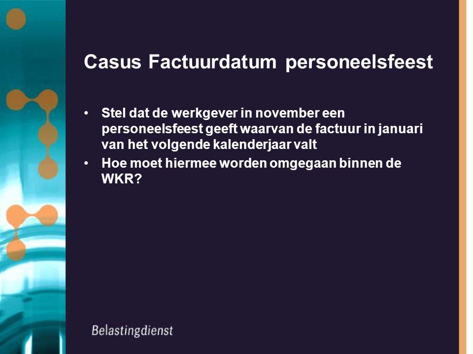 Casus Factuurdatum personeelsfeest Stel dat de werkgever in november een personeelsfeest geeft waarvan de factuur in januari van het volgende kalenderjaar valt Hoe moet hiermee worden omgegaan binnen de WKR