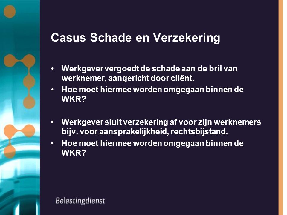 Casus Schade en Verzekering Werkgever vergoedt de schade aan de bril van werknemer, aangericht door cliënt.