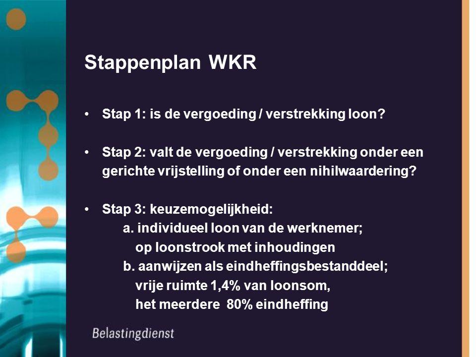 Stappenplan WKR Stap 1: is de vergoeding / verstrekking loon.