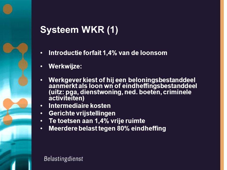 Systeem WKR (1) Introductie forfait 1,4% van de loonsom Werkwijze: Werkgever kiest of hij een beloningsbestanddeel aanmerkt als loon wn of eindheffingsbestanddeel (uitz: pga, dienstwoning, ned.