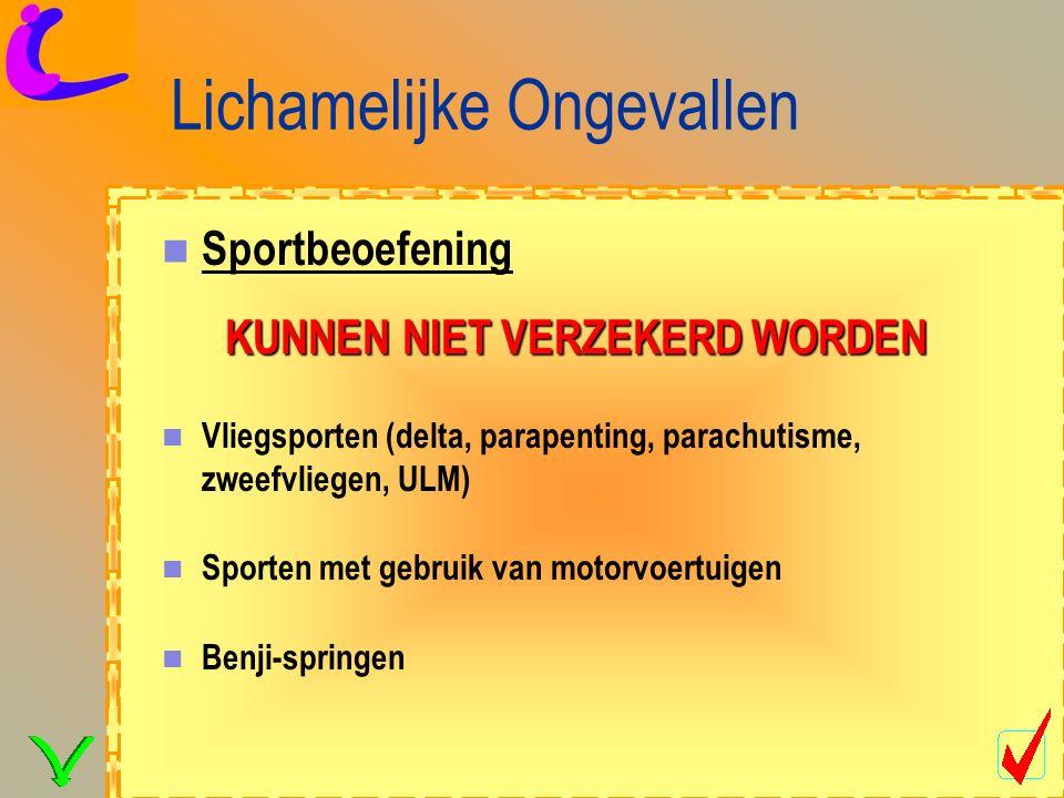 Lichamelijke Ongevallen Sportbeoefening Vliegsporten (delta, parapenting, parachutisme, zweefvliegen, ULM) Sporten met gebruik van motorvoertuigen Benji-springen KUNNEN NIET VERZEKERD WORDEN