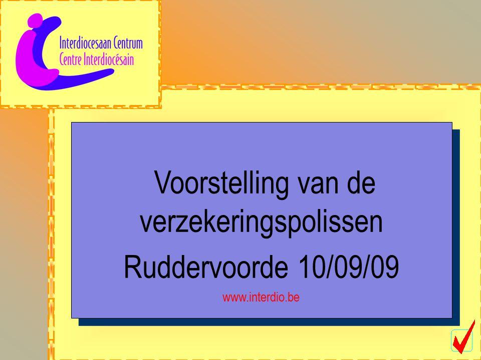 Voorstelling van de verzekeringspolissen Ruddervoorde 10/09/09 www.interdio.be Voorstelling van de verzekeringspolissen Ruddervoorde 10/09/09 www.interdio.be