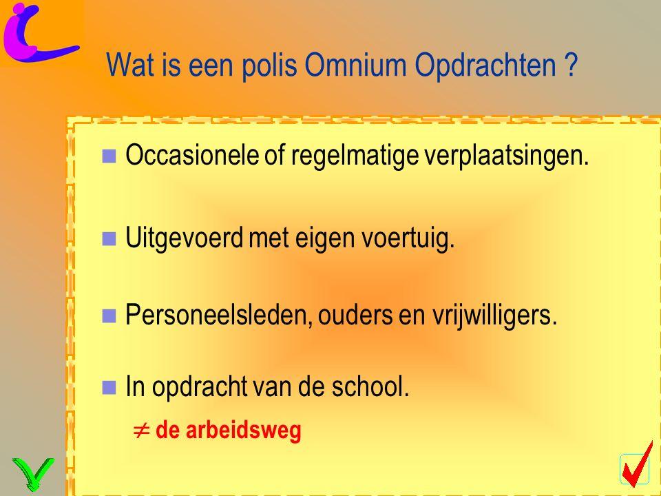 Wat is een polis Omnium Opdrachten . Occasionele of regelmatige verplaatsingen.