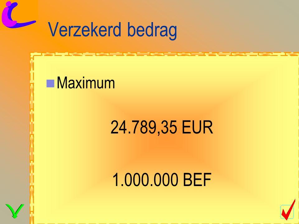 Verzekerd bedrag Maximum 24.789,35 EUR 1.000.000 BEF