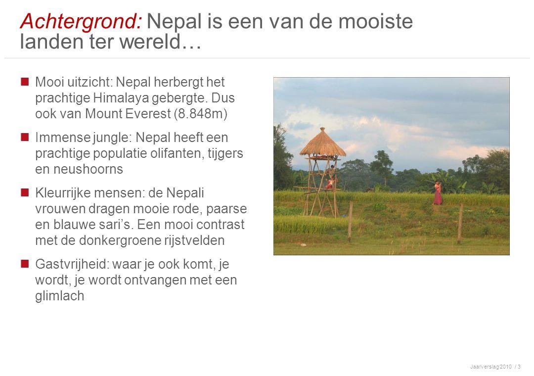 Jaarverslag 2010/ 3 Achtergrond: Nepal is een van de mooiste landen ter wereld… Mooi uitzicht: Nepal herbergt het prachtige Himalaya gebergte.