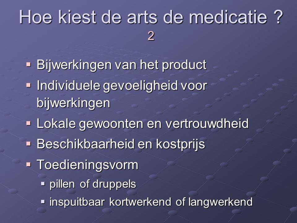 Hoe kiest de arts de medicatie ? 2  Bijwerkingen van het product  Individuele gevoeligheid voor bijwerkingen  Lokale gewoonten en vertrouwdheid  B