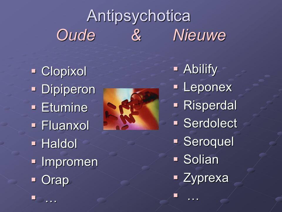 Antipsychotica Oude & Nieuwe  Clopixol  Dipiperon  Etumine  Fluanxol  Haldol  Impromen  Orap  …  Abilify  Leponex  Risperdal  Serdolect 