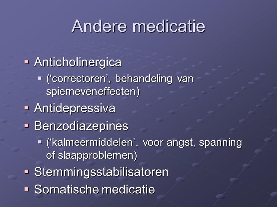 Andere medicatie  Anticholinergica  ('correctoren', behandeling van spierneveneffecten)  Antidepressiva  Benzodiazepines  ('kalmeermiddelen', voo