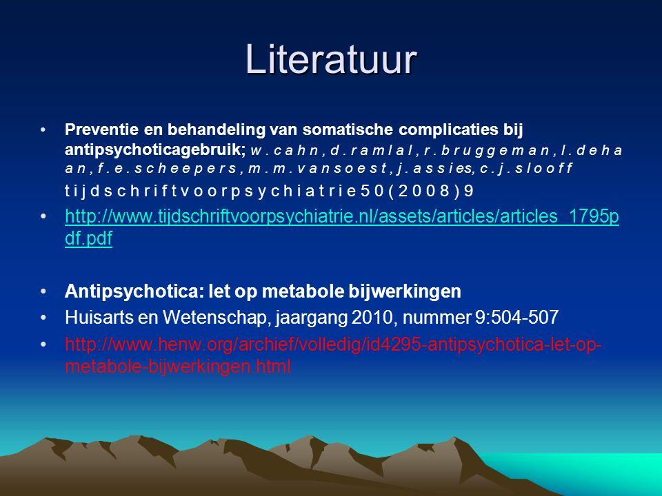 Literatuur Preventie en behandeling van somatische complicaties bij antipsychoticagebruik; w. c a h n, d. r a m l a l, r. b r u g g e m a n, l. d e h
