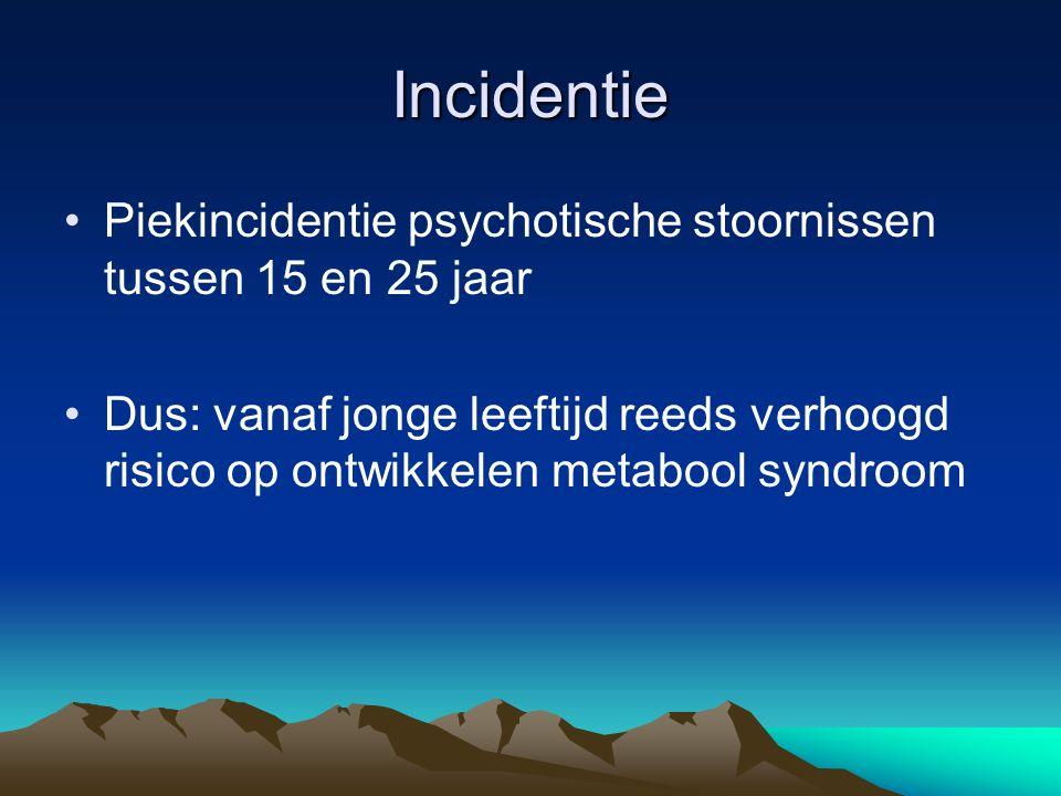 Incidentie Piekincidentie psychotische stoornissen tussen 15 en 25 jaar Dus: vanaf jonge leeftijd reeds verhoogd risico op ontwikkelen metabool syndroom