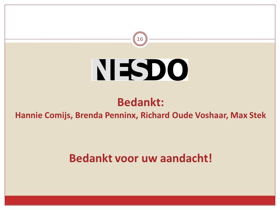 16 Bedankt: Hannie Comijs, Brenda Penninx, Richard Oude Voshaar, Max Stek Bedankt voor uw aandacht!