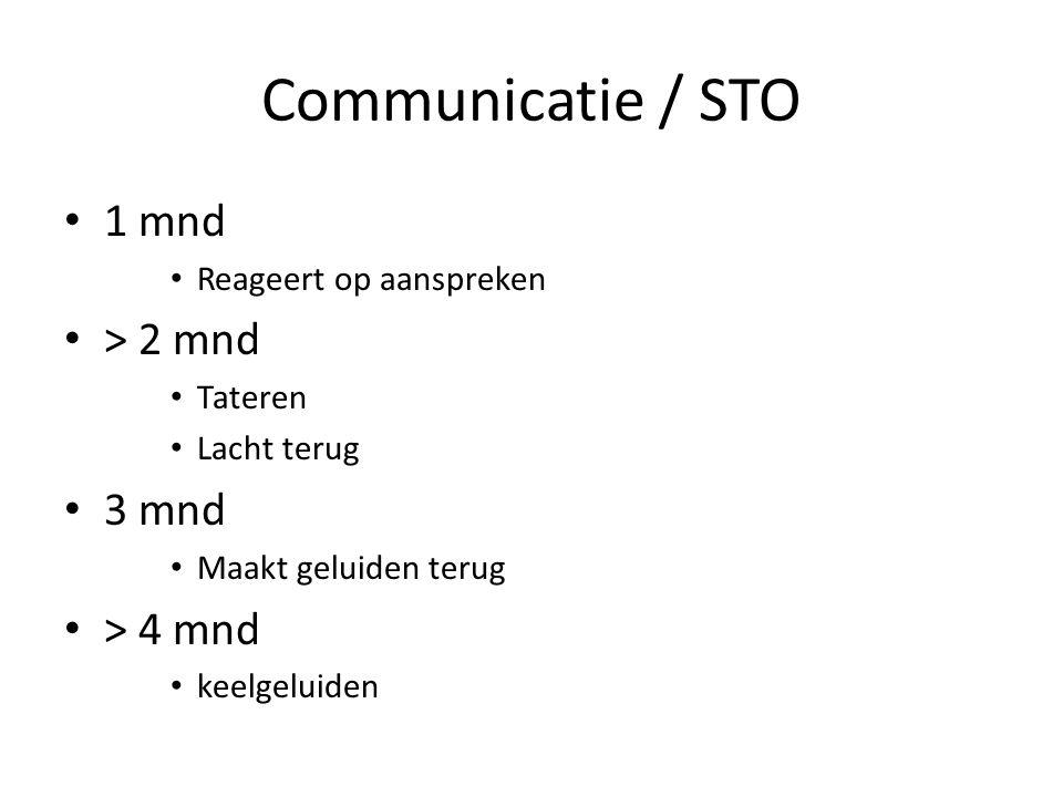 Communicatie / STO 1 mnd Reageert op aanspreken > 2 mnd Tateren Lacht terug 3 mnd Maakt geluiden terug > 4 mnd keelgeluiden