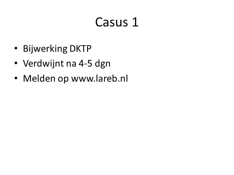 Casus 1 Bijwerking DKTP Verdwijnt na 4-5 dgn Melden op www.lareb.nl