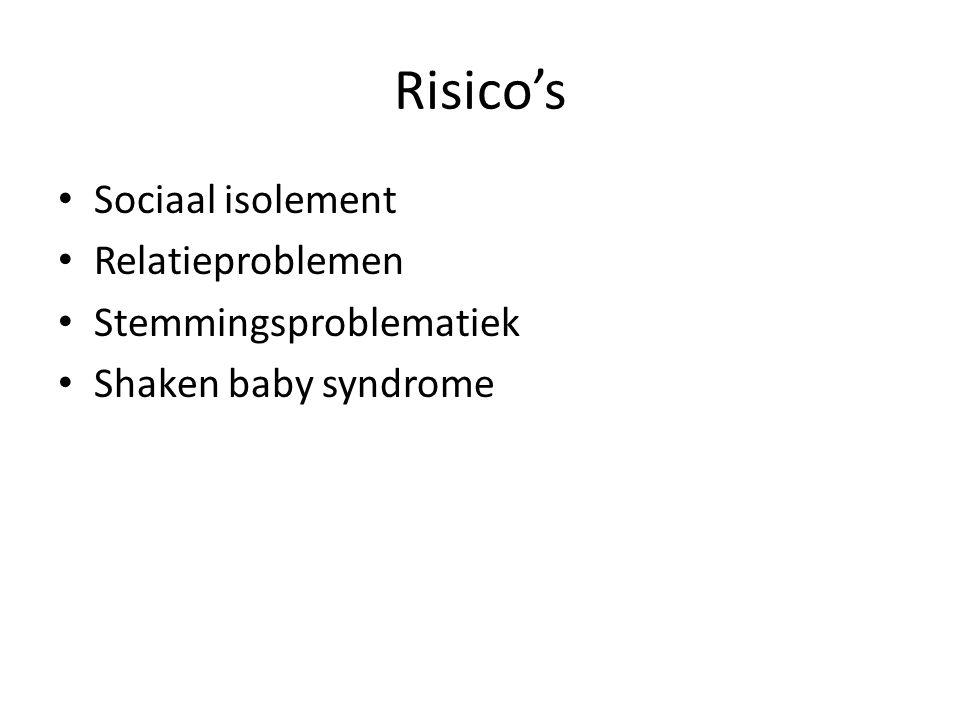 Risico's Sociaal isolement Relatieproblemen Stemmingsproblematiek Shaken baby syndrome