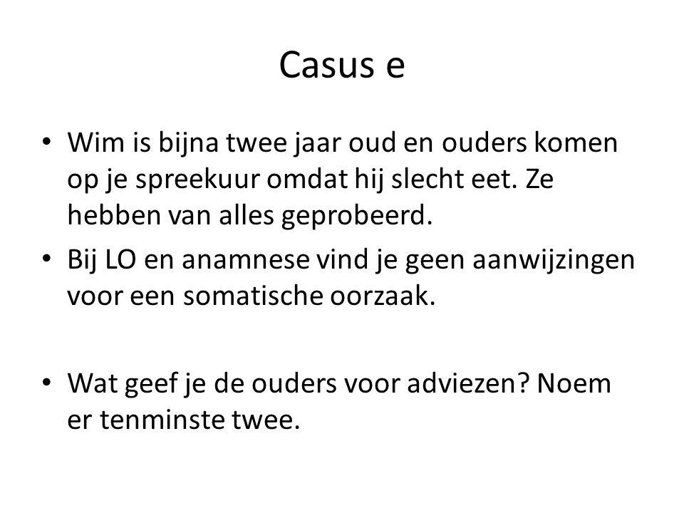 Casus e Wim is bijna twee jaar oud en ouders komen op je spreekuur omdat hij slecht eet.
