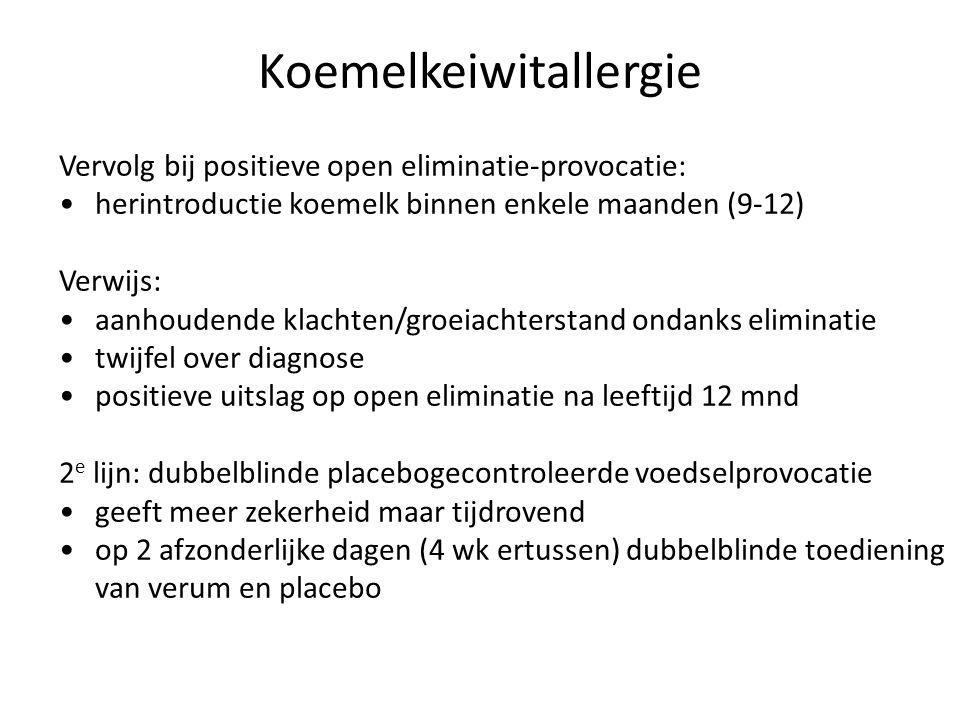 Koemelkeiwitallergie Vervolg bij positieve open eliminatie-provocatie: herintroductie koemelk binnen enkele maanden (9-12) Verwijs: aanhoudende klachten/groeiachterstand ondanks eliminatie twijfel over diagnose positieve uitslag op open eliminatie na leeftijd 12 mnd 2 e lijn: dubbelblinde placebogecontroleerde voedselprovocatie geeft meer zekerheid maar tijdrovend op 2 afzonderlijke dagen (4 wk ertussen) dubbelblinde toediening van verum en placebo