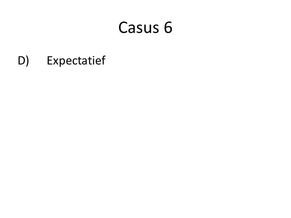 Casus 6 D)Expectatief