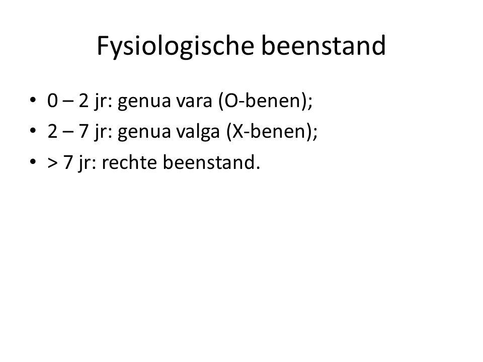 Fysiologische beenstand 0 – 2 jr: genua vara (O-benen); 2 – 7 jr: genua valga (X-benen); > 7 jr: rechte beenstand.