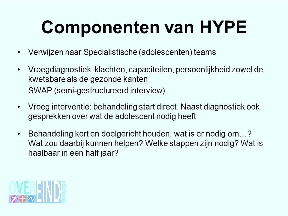Componenten van HYPE Verwijzen naar Specialistische (adolescenten) teams Vroegdiagnostiek: klachten, capaciteiten, persoonlijkheid zowel de kwetsbare als de gezonde kanten SWAP (semi-gestructureerd interview) Vroeg interventie: behandeling start direct.