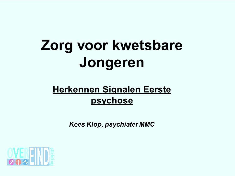 Zorg voor kwetsbare Jongeren Herkennen Signalen Eerste psychose Kees Klop, psychiater MMC