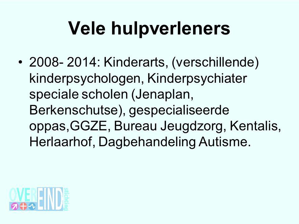 Vele hulpverleners 2008- 2014: Kinderarts, (verschillende) kinderpsychologen, Kinderpsychiater speciale scholen (Jenaplan, Berkenschutse), gespecialiseerde oppas,GGZE, Bureau Jeugdzorg, Kentalis, Herlaarhof, Dagbehandeling Autisme.