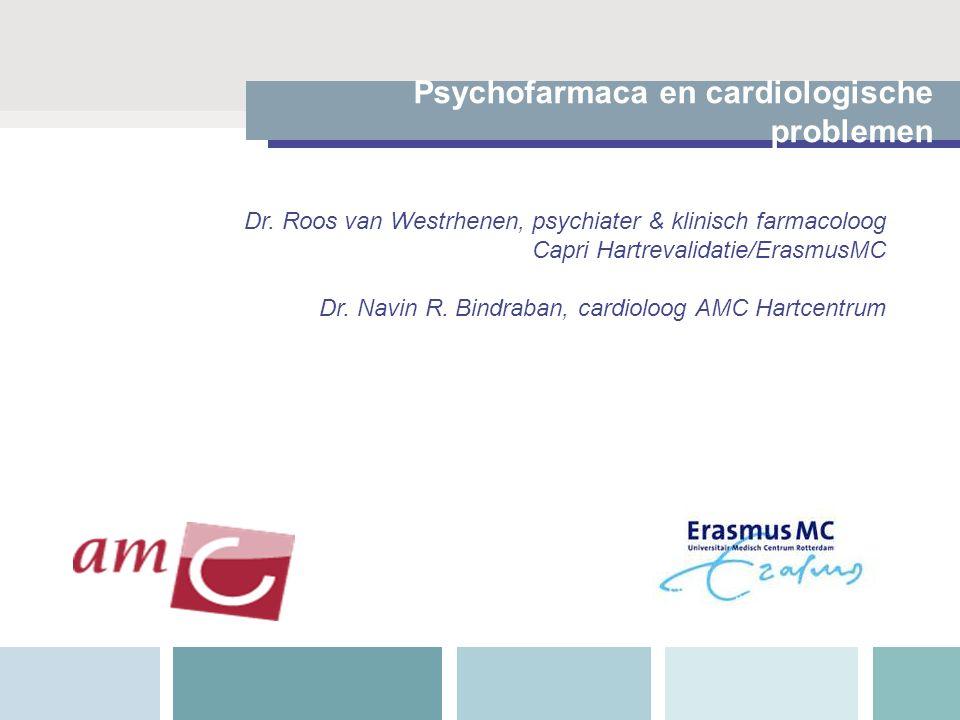 Psychofarmaca en cardiologische problemen Dr. Roos van Westrhenen, psychiater & klinisch farmacoloog Capri Hartrevalidatie/ErasmusMC Dr. Navin R. Bind