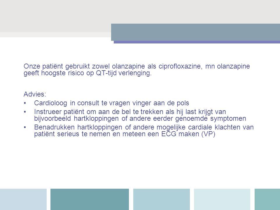 Onze patiënt gebruikt zowel olanzapine als ciprofloxazine, mn olanzapine geeft hoogste risico op QT-tijd verlenging. Advies: Cardioloog in consult te