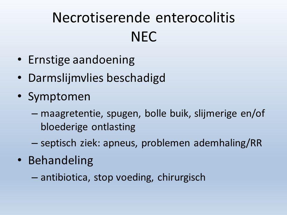 Necrotiserende enterocolitis NEC Ernstige aandoening Darmslijmvlies beschadigd Symptomen – maagretentie, spugen, bolle buik, slijmerige en/of bloederi