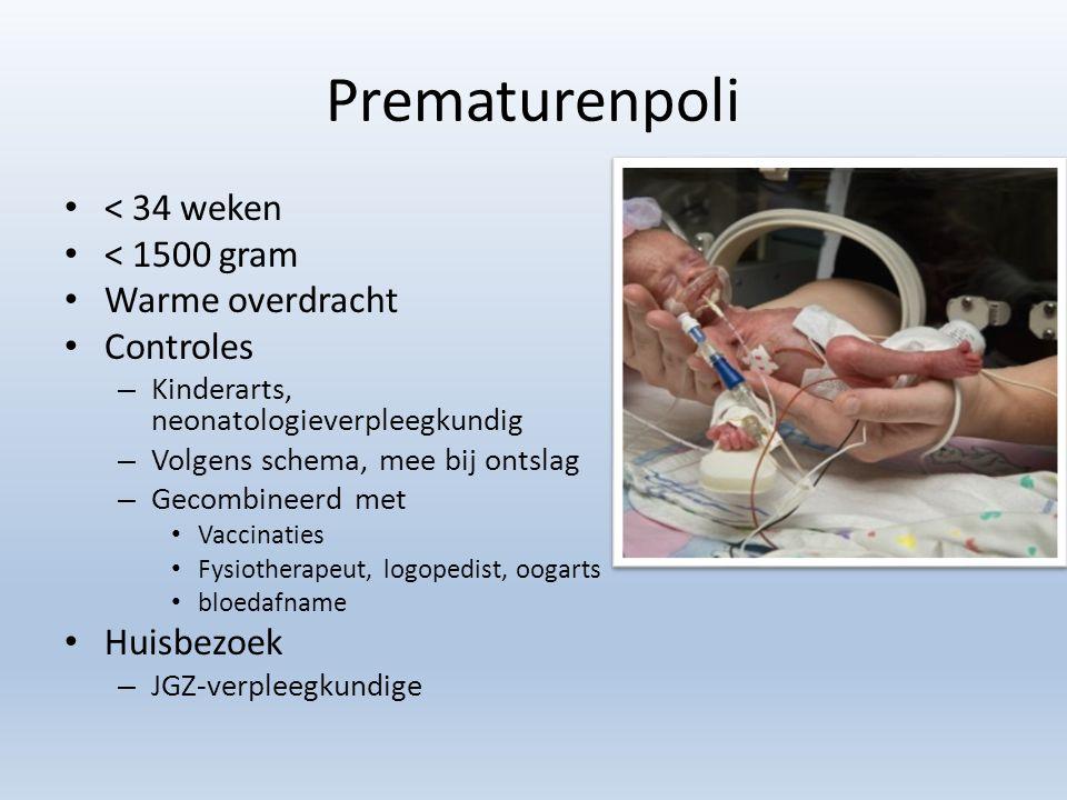 Prematurenpoli < 34 weken < 1500 gram Warme overdracht Controles – Kinderarts, neonatologieverpleegkundig – Volgens schema, mee bij ontslag – Gecombin