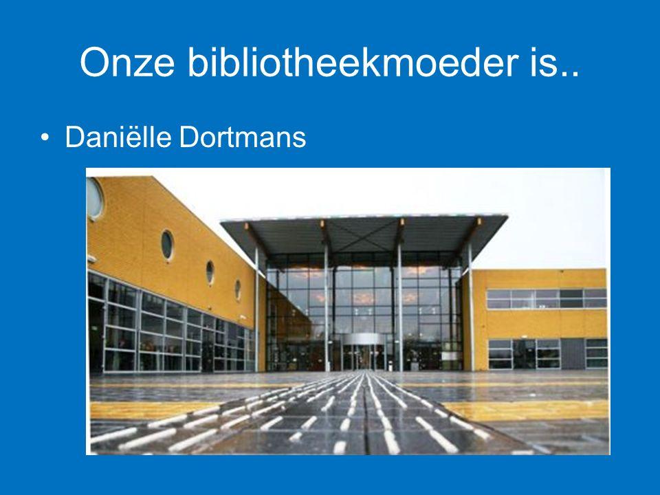 Onze bibliotheekmoeder is.. Daniëlle Dortmans